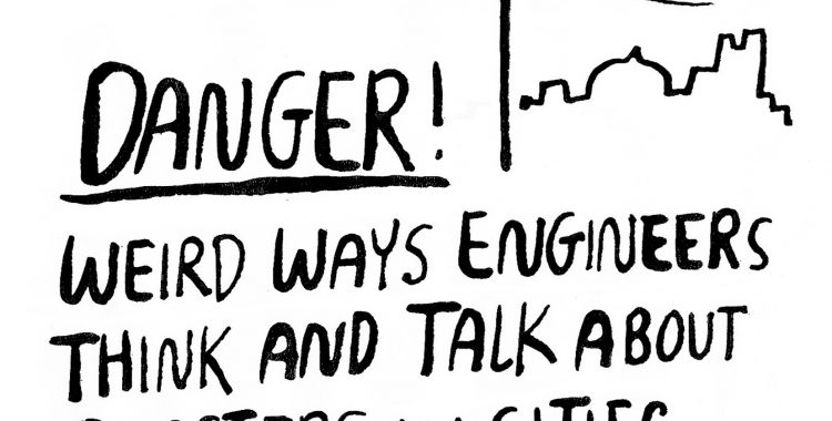 Danger! Weird ways engineers think and talk about disasters in cities